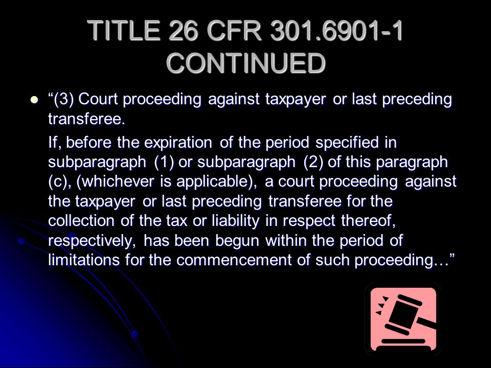 TITLE 26 CFR 301.6901-1 CONTINUED (3) Court proceeding against taxpayer or last preceding transferee. (3) Court proceeding against taxpayer or last pr