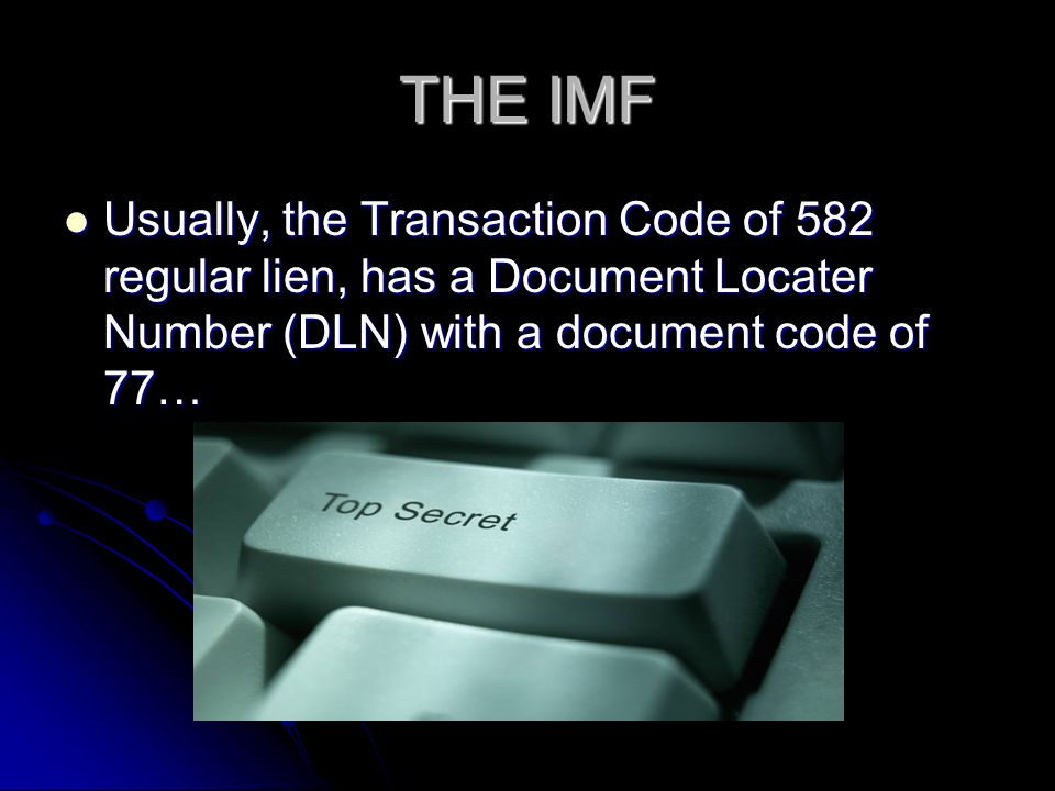 THE IMF Usually, the Transaction Code of 582 regular lien, has a Document Locater Number (DLN) with a document code of 77… Usually, the Transaction Co