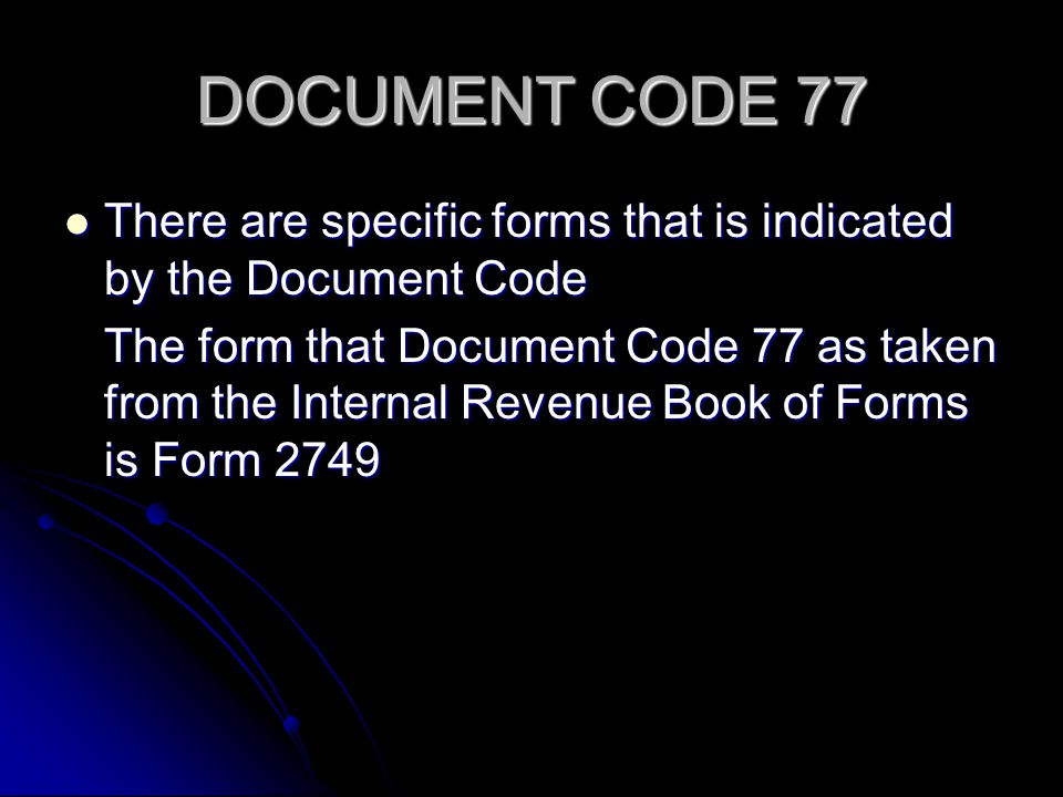 DOCUMENT CODE 77 There are specific forms that is indicated by the Document Code There are specific forms that is indicated by the Document Code The f
