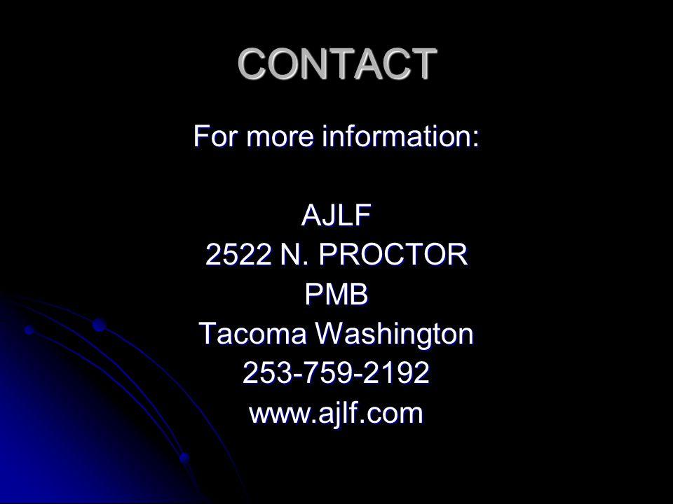 CONTACT For more information: AJLF 2522 N. PROCTOR PMB Tacoma Washington 253-759-2192www.ajlf.com