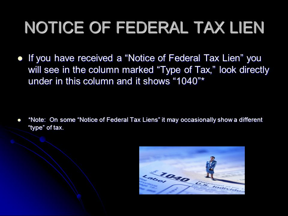 NOTICE OF FEDERAL TAX LIEN If you have received a Notice of Federal Tax Lien you will see in the column marked Type of Tax, look directly under in thi