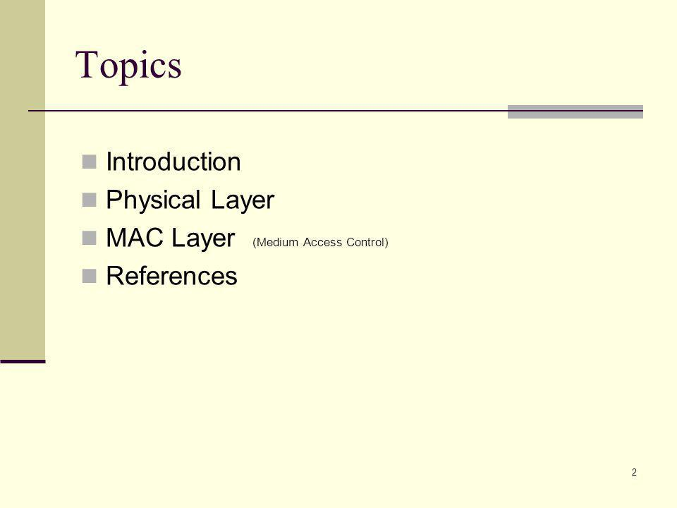 2 Topics Introduction Physical Layer MAC Layer (Medium Access Control) References