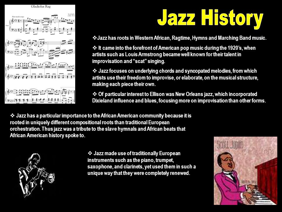 Jazz has roots in Western African, Ragtime, Hymns and Marching Band music.