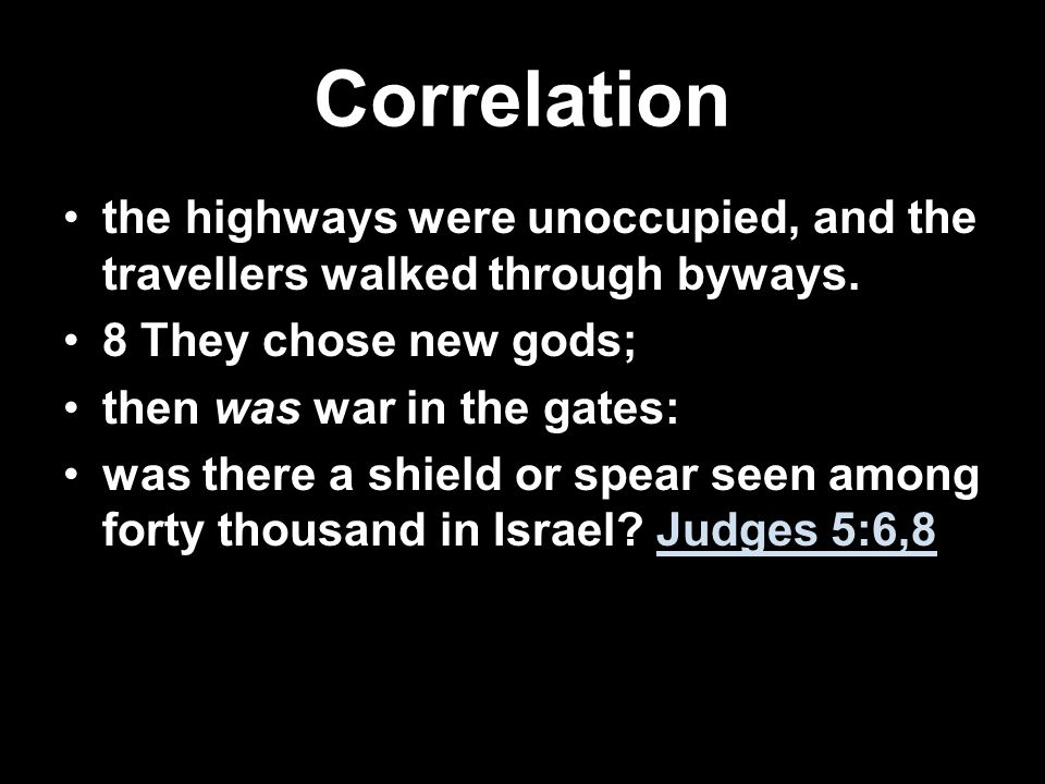 Correlation the highways were unoccupied, and the travellers walked through byways. 8 They chose new gods; then was war in the gates: was there a shie