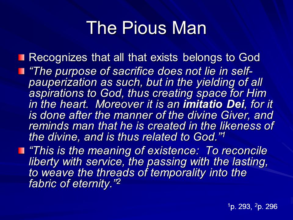 The Pious Man Recognizes that all that exists belongs to God The purpose of sacrifice does not lie in self- pauperization as such, but in the yielding
