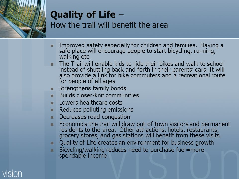 Quality of Life – How the trail will benefit the area Improved safety especially for children and families.