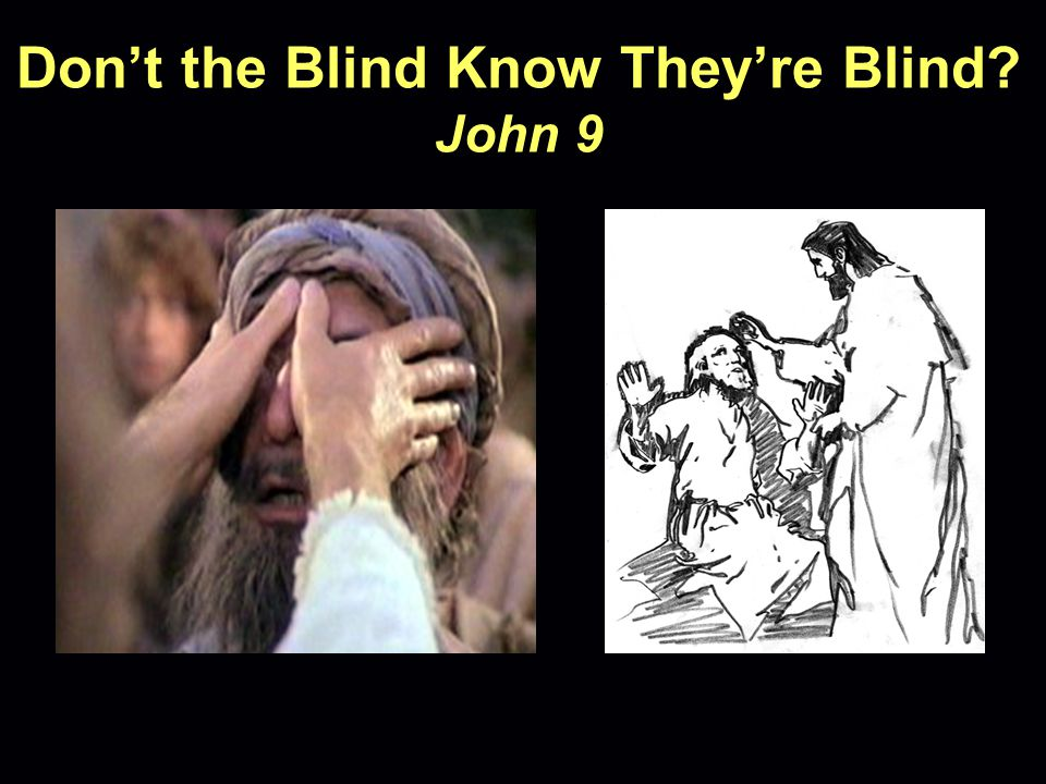 Dont the Blind Know Theyre Blind? John 9