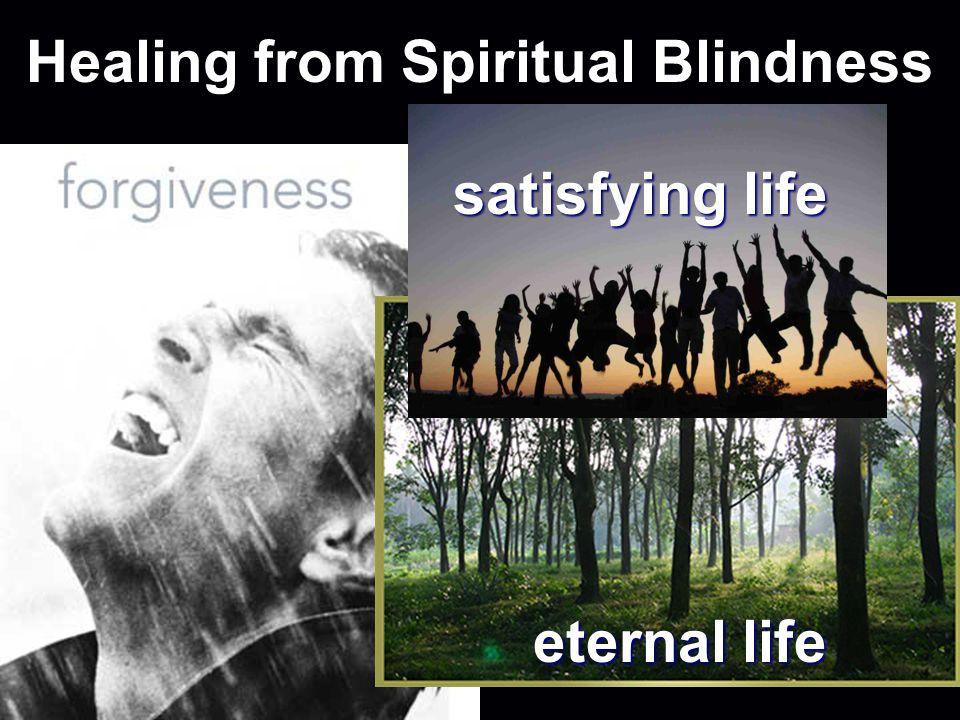 Healing from Spiritual Blindness eternal life satisfying life