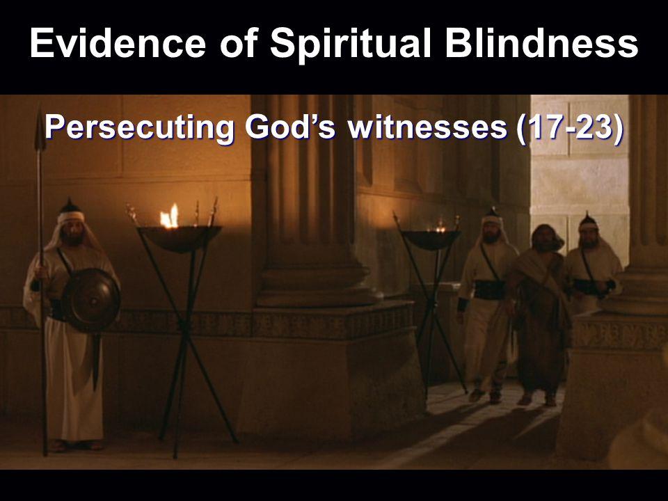 Evidence of Spiritual Blindness Persecuting Gods witnesses (17-23)