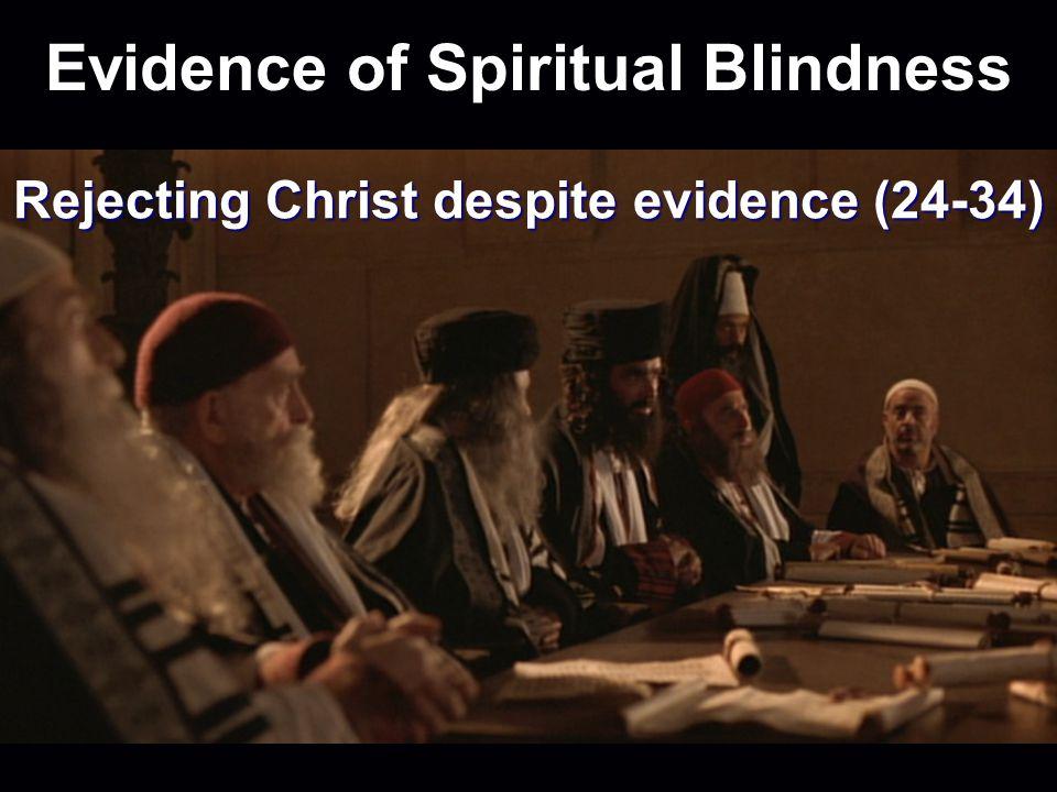 Evidence of Spiritual Blindness Rejecting Christ despite evidence (24-34)