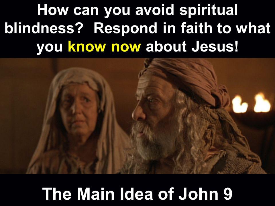 The Main Idea of John 9 How can you avoid spiritual blindness.