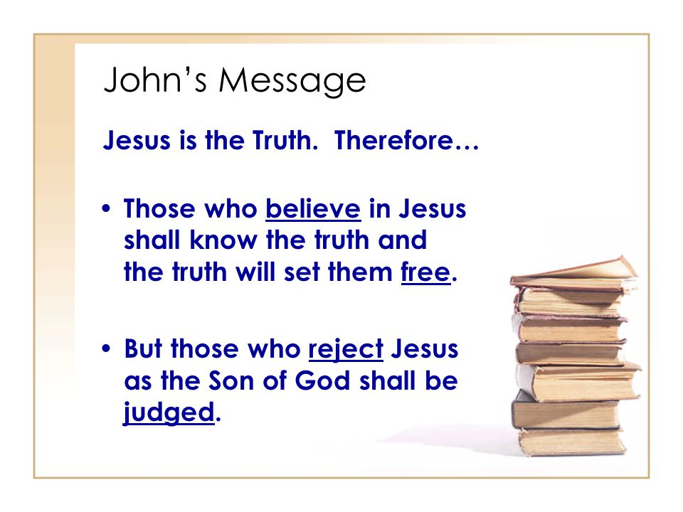 Johns Message Jesus is the Truth.