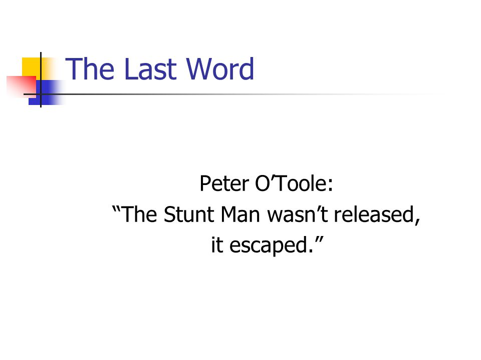 The Last Word Peter OToole: The Stunt Man wasnt released, it escaped.