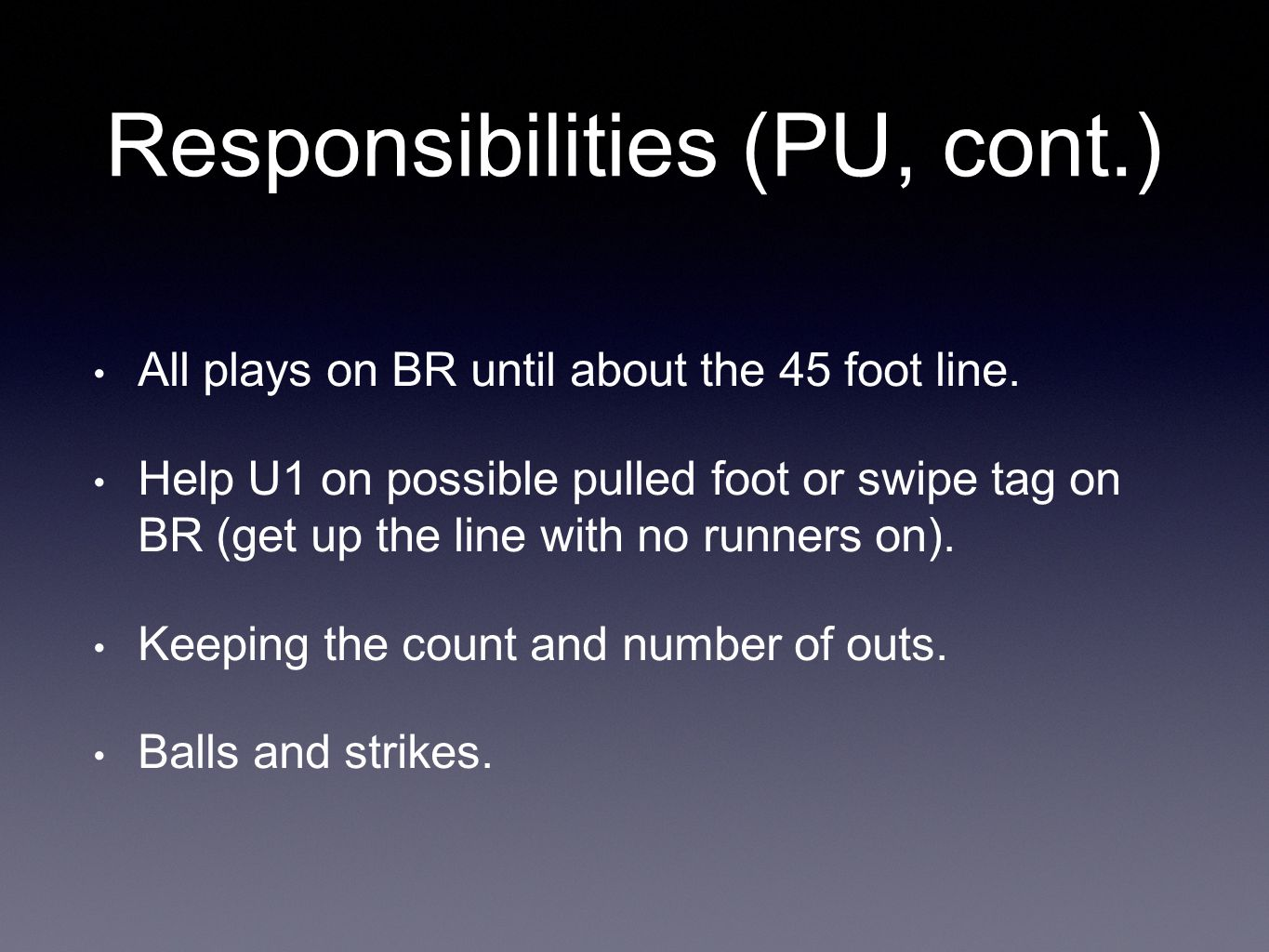 Responsibilities (PU, cont.) All plays on BR until about the 45 foot line.