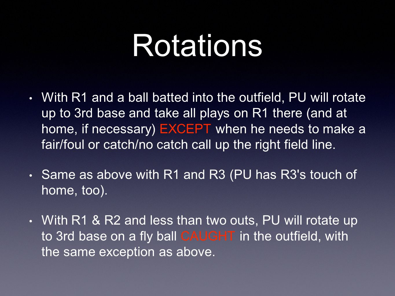 Rotations With R1 and a ball batted into the outfield, PU will rotate up to 3rd base and take all plays on R1 there (and at home, if necessary) EXCEPT when he needs to make a fair/foul or catch/no catch call up the right field line.
