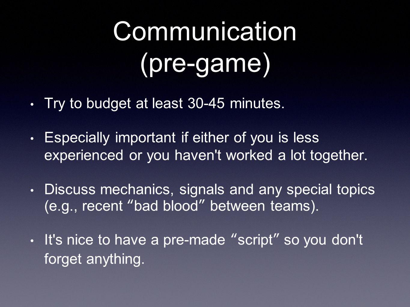 Communication (post-game) Discuss tricky and/or important plays that came up.