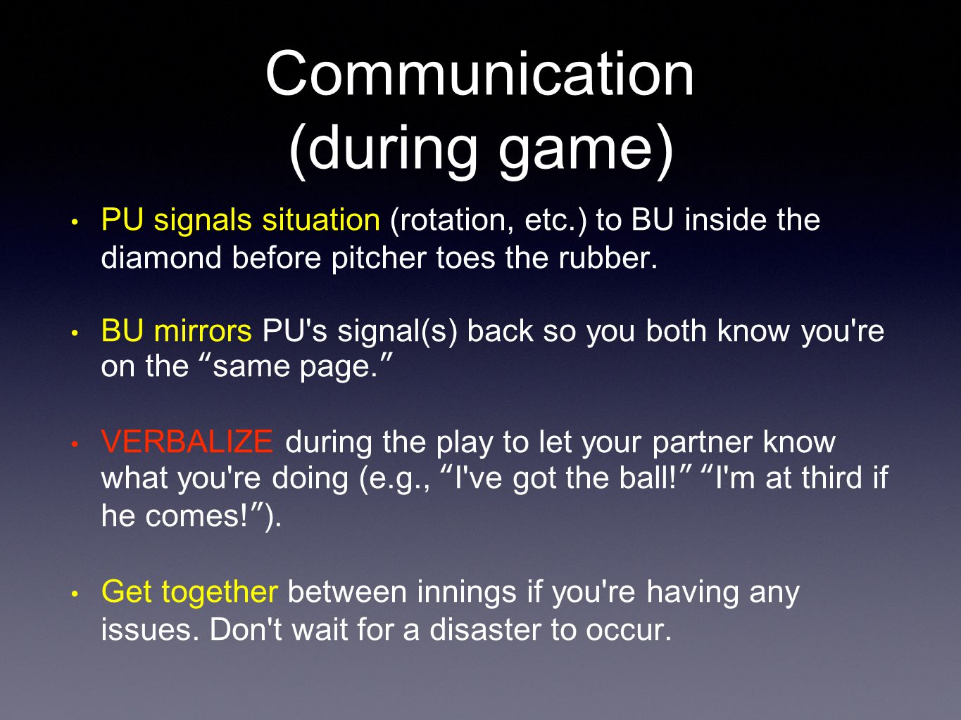 Communication (during game) PU signals situation PU signals situation (rotation, etc.) to BU inside the diamond before pitcher toes the rubber.
