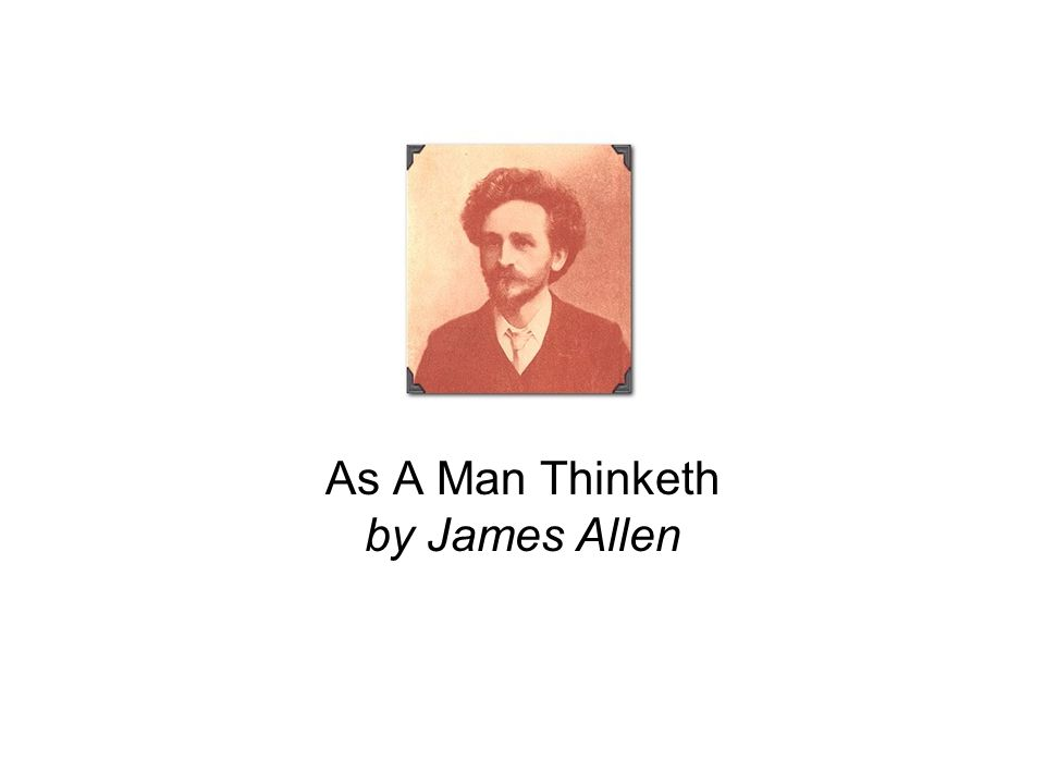 James Allen, in my opinion, is perhaps one of the greatest writers of this century.