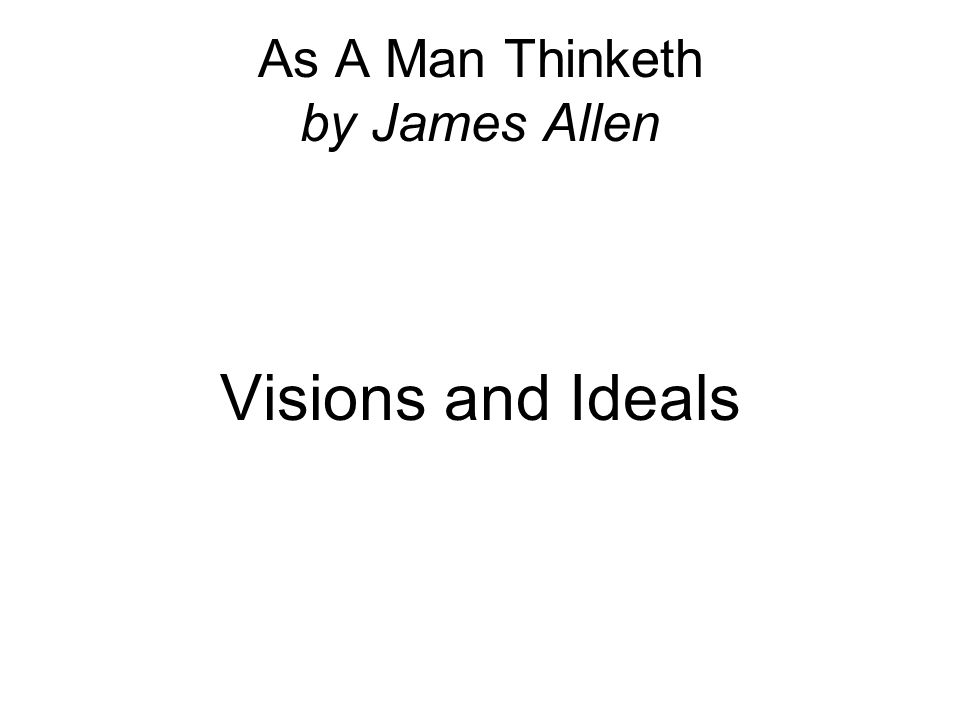 As A Man Thinketh by James Allen Visions and Ideals