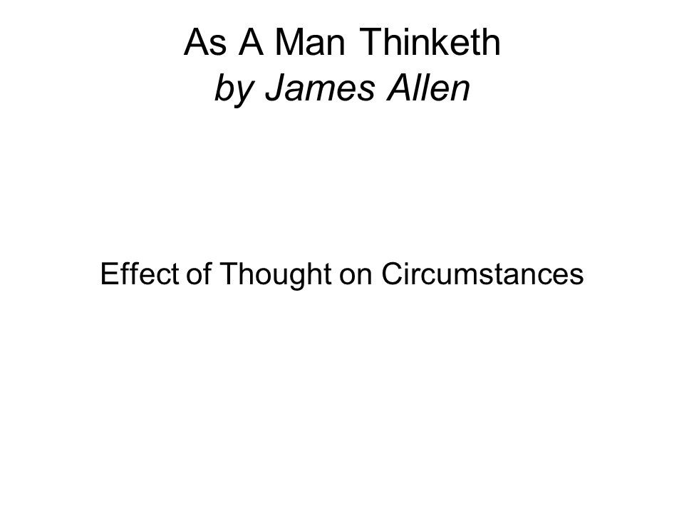 As A Man Thinketh by James Allen Effect of Thought on Circumstances