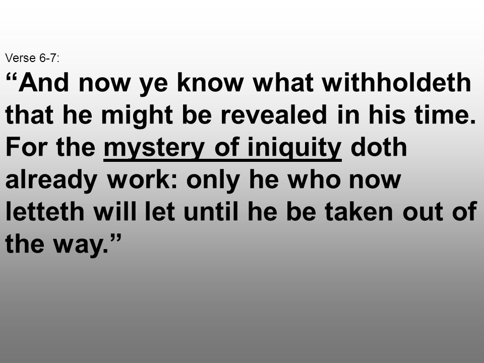 Verse 6-7: And now ye know what withholdeth that he might be revealed in his time.