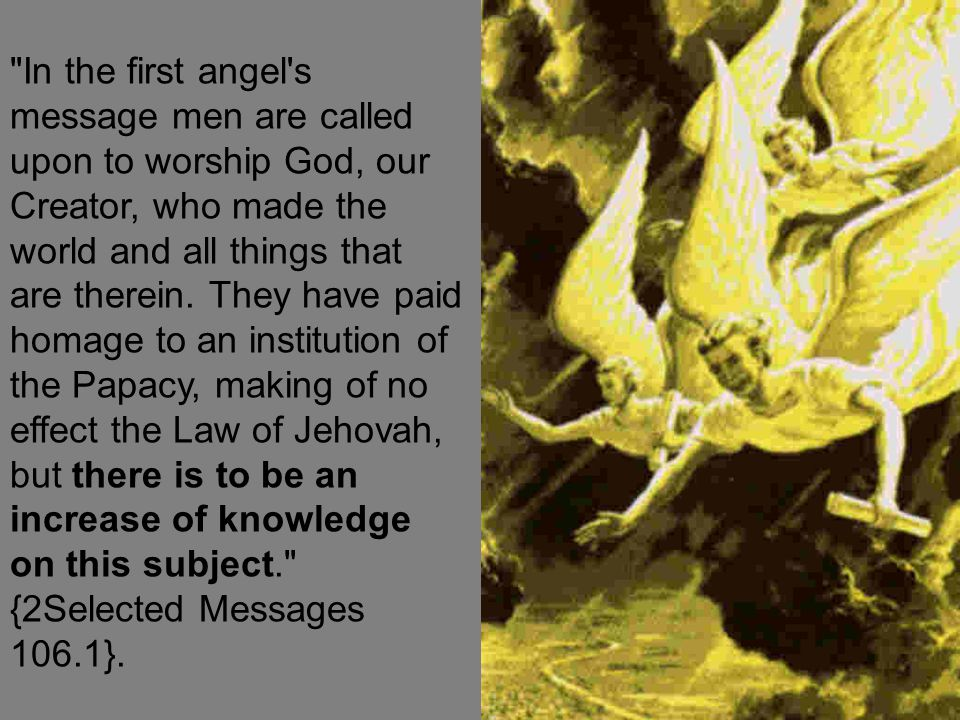 In the first angel s message men are called upon to worship God, our Creator, who made the world and all things that are therein.