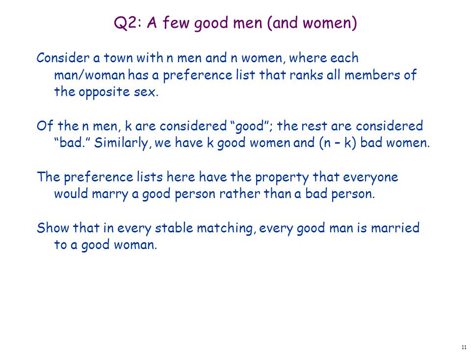 Q2: A few good men (and women) Consider a town with n men and n women, where each man/woman has a preference list that ranks all members of the opposite sex.