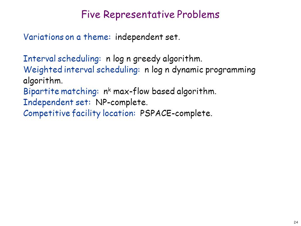 24 Five Representative Problems Variations on a theme: independent set.