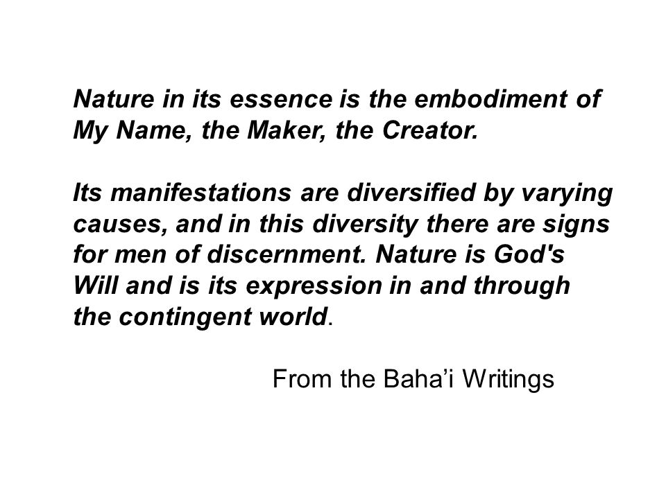 Nature in its essence is the embodiment of My Name, the Maker, the Creator.