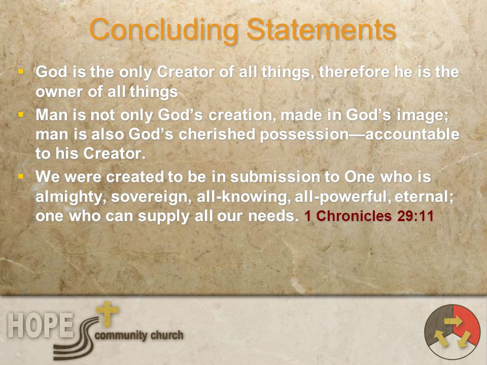 Concluding Statements God is the only Creator of all things, therefore he is the owner of all things Man is not only Gods creation, made in Gods image
