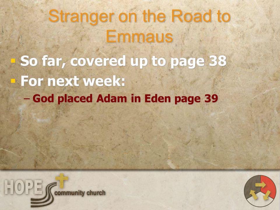 Stranger on the Road to Emmaus So far, covered up to page 38 For next week: –God placed Adam in Eden page 39 So far, covered up to page 38 For next we