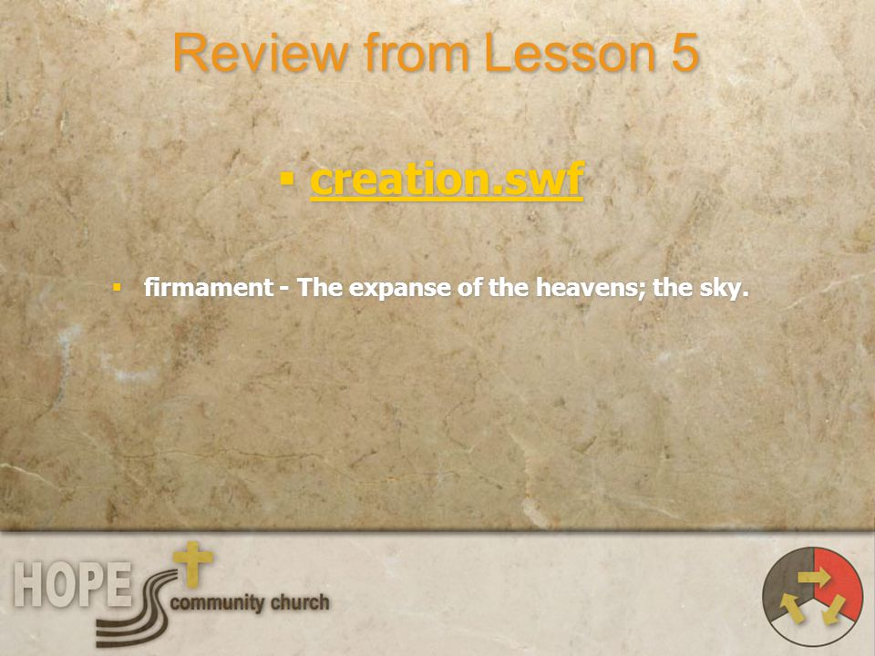 Review from Lesson 5 creation.swf firmament - The expanse of the heavens; the sky. creation.swf firmament - The expanse of the heavens; the sky.