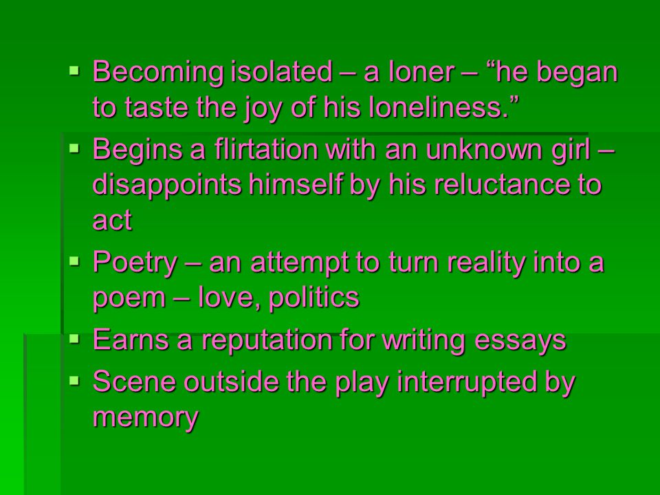 Becoming isolated – a loner – he began to taste the joy of his loneliness. Becoming isolated – a loner – he began to taste the joy of his loneliness.