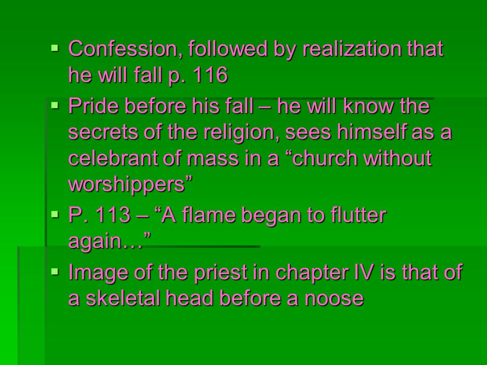Confession, followed by realization that he will fall p. 116 Confession, followed by realization that he will fall p. 116 Pride before his fall – he w