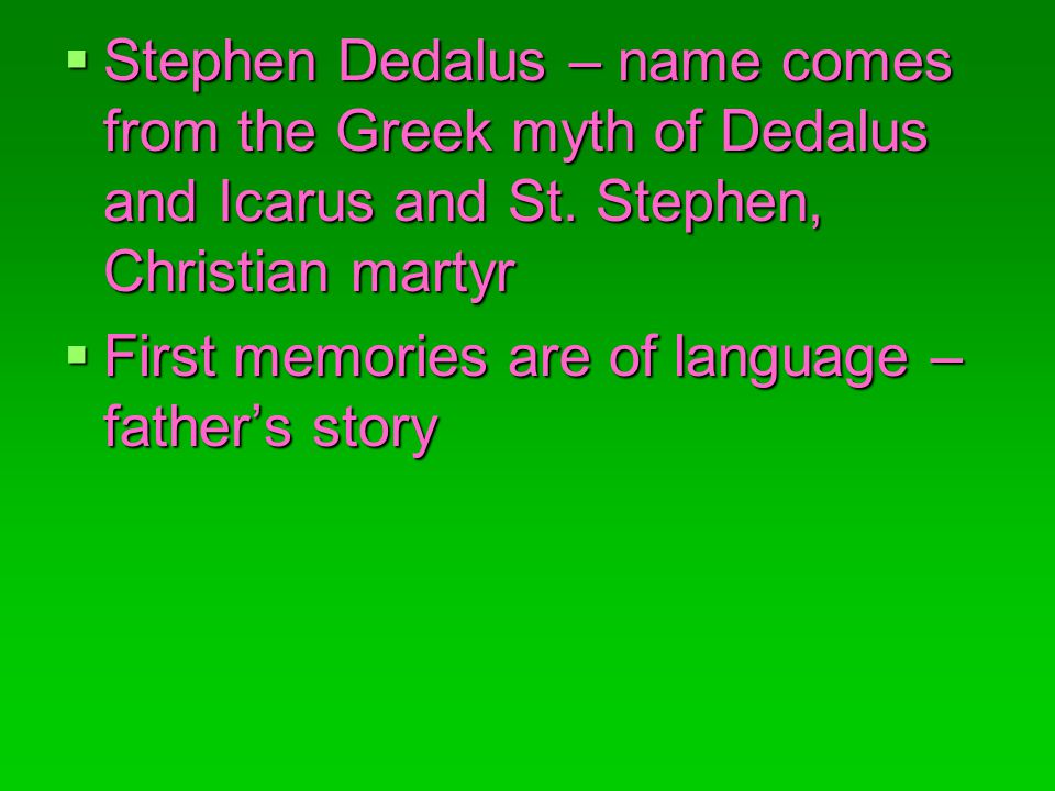 Stephen Dedalus – name comes from the Greek myth of Dedalus and Icarus and St.