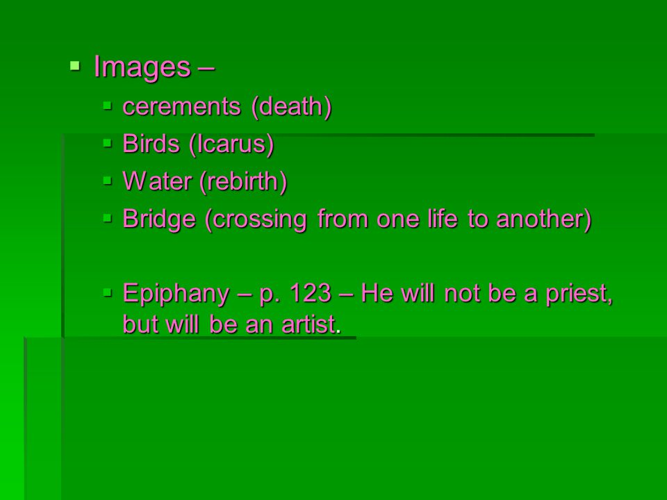 Images – Images – cerements (death) cerements (death) Birds (Icarus) Birds (Icarus) Water (rebirth) Water (rebirth) Bridge (crossing from one life to another) Bridge (crossing from one life to another) Epiphany – p.