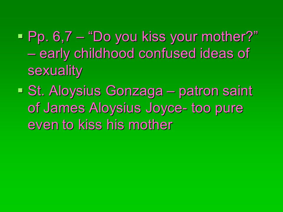 Pp. 6,7 – Do you kiss your mother? – early childhood confused ideas of sexuality Pp. 6,7 – Do you kiss your mother? – early childhood confused ideas o