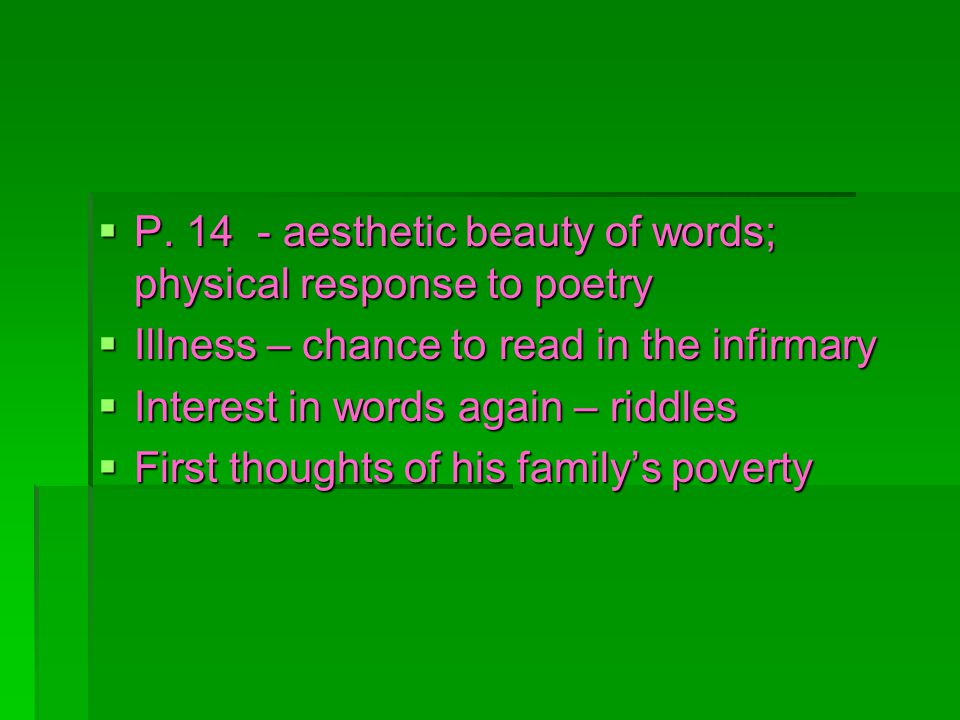 P. 14 - aesthetic beauty of words; physical response to poetry P.
