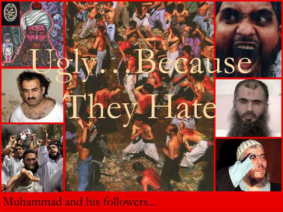 Muhammad and his followers... Ugly…Because They Hate