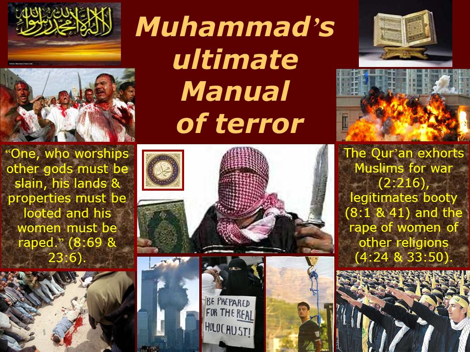 Muhammad s ultimate Manual of terror One, who worships other gods must be slain, his lands & properties must be looted and his women must be raped. (8