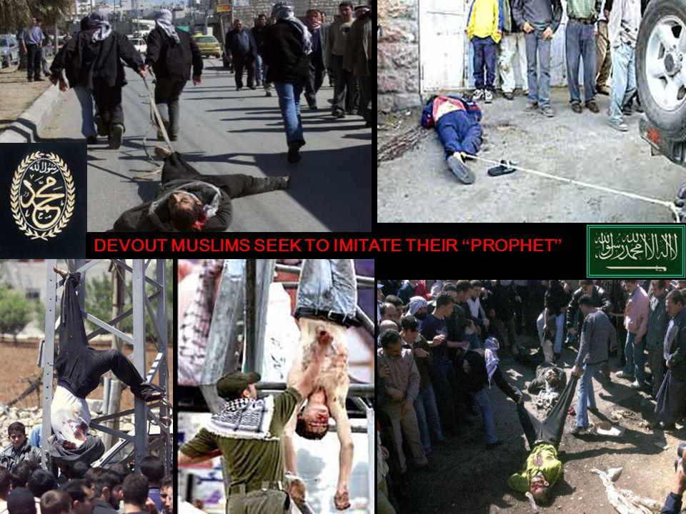 DEVOUT MUSLIMS SEEK TO IMITATE THEIR PROPHET