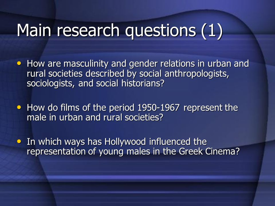 Main research questions (1) How are masculinity and gender relations in urban and rural societies described by social anthropologists, sociologists, and social historians.
