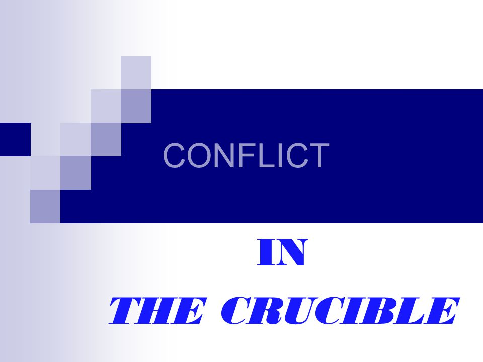 CONFLICT IN THE CRUCIBLE