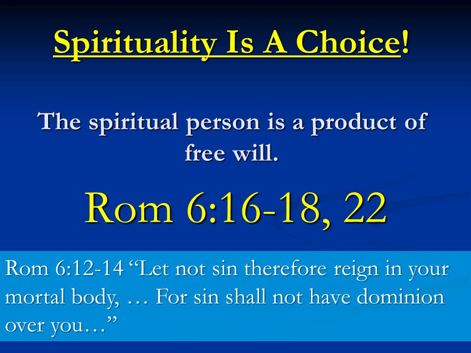 Spirituality Is A Choice. The spiritual person is a product of free will.