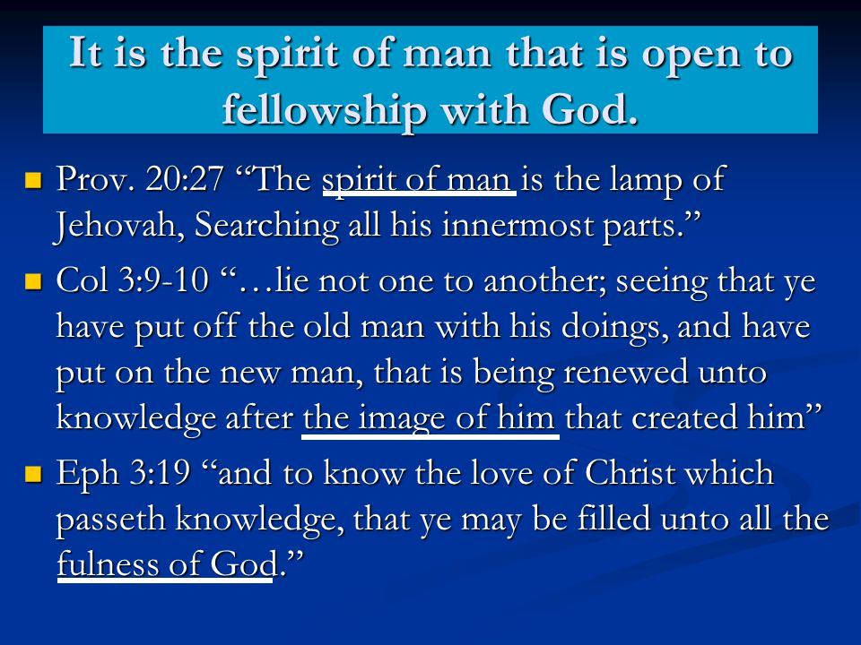 It is the spirit of man that is open to fellowship with God.