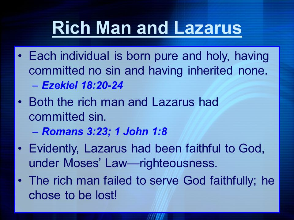 Each individual is born pure and holy, having committed no sin and having inherited none. –Ezekiel 18:20-24 Both the rich man and Lazarus had committe