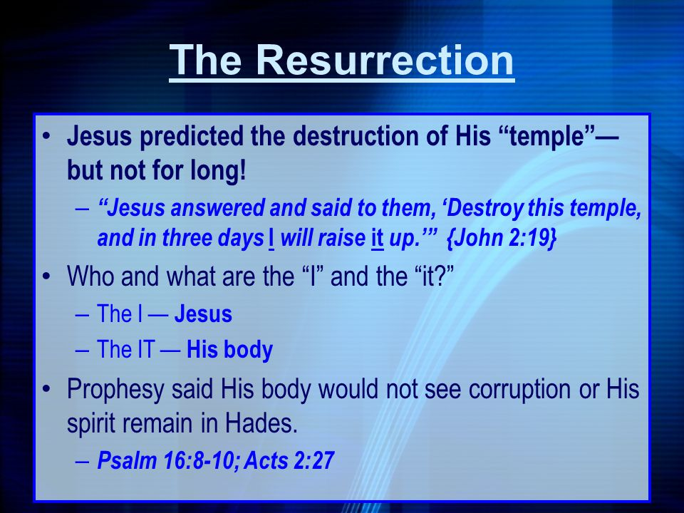 The Resurrection Jesus predicted the destruction of His temple but not for long! – Jesus answered and said to them, Destroy this temple, and in three