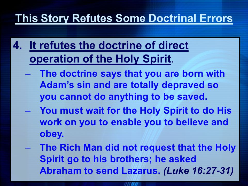 4.It refutes the doctrine of direct operation of the Holy Spirit. –The doctrine says that you are born with Adams sin and are totally depraved so you