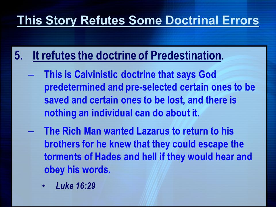 5. It refutes the doctrine of Predestination. – This is Calvinistic doctrine that says God predetermined and pre-selected certain ones to be saved and