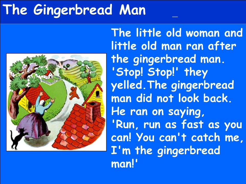 The Gingerbread Man Down the lane he sped when he came to a pig.